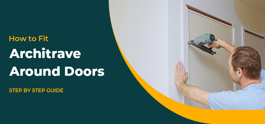 How to Fit an Architrave Around Doors: Step-by-Step Guide