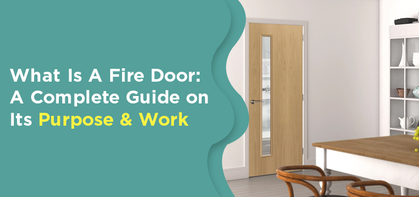 What Is A Fire Door: A Complete Guide on Its Purpose & Work